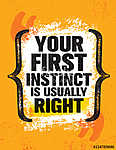 Your First Instinct Is Usually Right. Inspiring Creative Motivation Quote Poster Template. vászonkép, poszter vagy falikép