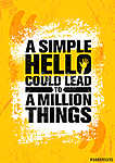 A Simple Hello Could Lead To A Million Things. Inspiring Creative Motivation Quote Poster Template. (id: 16602)