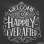 Welcome to our happily ever after. Chalkboard welcome sign. Hand vászonkép, poszter vagy falikép