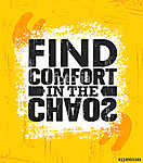 Find Comfort In The Chaos. Inspiring Creative Motivation Quote Poster Template. Vector Typography Banner Design Concept (id: 16606)