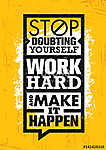 Stop Doubting Yourself, Work Hard And Make It Happen. Inspiring Creative Motivation Quote Template. (id: 16613) falikép keretezve