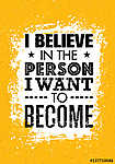 I Believe In The Person I Want To Become. Inspiring Creative Motivation Quote. Vector Typography Banner Design Concept vászonkép, poszter vagy falikép