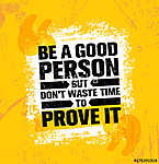 Be A Good Person But Dont Waste Time To Prove It. Inspiring Creative Motivation Quote Poster Template vászonkép, poszter vagy falikép