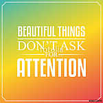 Beautiful things don't ask for attention. Quotes Typography vászonkép, poszter vagy falikép