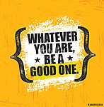 Whatever You Are, Be A Good One. Inspiring Creative Motivation Quote Poster Template. Vector Typography Banner Design (id: 16629) poszter