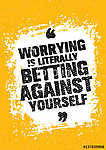 Worrying Is Literally Betting Against Yourself. Inspiring Creative Motivation Quote. Vector Typography Banner Design vászonkép, poszter vagy falikép