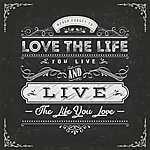 Love the life you live... (id: 18537) falikép keretezve