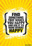 Find Something That Makes You Happy And Use It To Make Others Happy. Inspiring Creative Motivation Quote Poster vászonkép, poszter vagy falikép