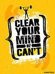 Clear Your Mind Of Cant. Inspiring Workout and Fitness Gym Motivation Quote Illustration Sign. Creative Strong Sport vászonkép, poszter vagy falikép