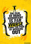 The Pain Of Being Overweight Is Far Worse Than The Pain Of Working Out. Sport Motivation Quote vászonkép, poszter vagy falikép