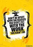 Do Not Be Upset With The Results You Did Not Get With The Work You Did Not Do. Inspiring Creative Motivation Quote vászonkép, poszter vagy falikép