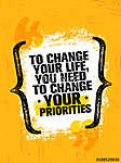 To Change Your Life You Need To Change Your Priorities. Inspiring Creative Motivation Quote Poster Template vászonkép, poszter vagy falikép