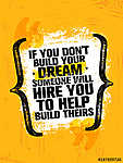 If You Dont Build Your Dreams Someone Will Hire You To Build Theirs. Inspiring Creative Motivation Quote Poster vászonkép, poszter vagy falikép