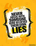 Never Argue With Someone Who Believes Their Own Lies. Inspiring Creative Motivation Quote Poster Template vászonkép, poszter vagy falikép