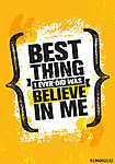 Best Thing I Ever Did Was Believe In Me. Inspiring Creative Motivation Quote Poster Template. Vector Typography Banner (id: 16572)