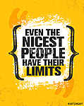 Even The Nicest People Have Their Limits. Inspiring Creative Motivation Quote Poster Template. Vector Typography Banner vászonkép, poszter vagy falikép