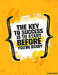 The Key To Success Is To Start Before Youre Ready. Inspiring Creative Motivation Quote Poster Template vászonkép, poszter vagy falikép