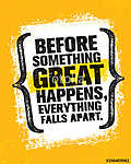 Before Something Great Happens, Everything Falls Apart. Inspiring Creative Motivation Quote Poster Template vászonkép, poszter vagy falikép