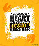 A Good Heart Keeps You Beautiful Forever. Inspiring Creative Motivation Quote Poster Template. (id: 16598)